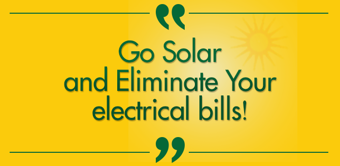 Go Solar and Eliminate your Electricity Bill